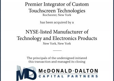 The recognized world's premier integrator (Rochester, NY) of custom touchscreen technology display solutions for major, Fortune 1000 companies. This company was acquired by a NYSE-listed manufacturer of components and products for a variety of industries including automotive, data communication systems, consumer electronics, telecommunications, aerospace, defense and marine, medical, energy and lighting (New York, NY).
