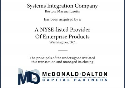 A systems integration company (Boston, MA) specializing in the engineering and implementation of data communications and telecommunications networks. This company was acquired by a NYSE-listed provider of a broad range of enterprise-critical products and services for medium and small businesses (Washington, DC).
