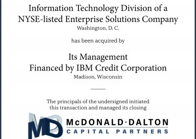 The information technology solutions and services division (Madison, WI) of a NYSE-listed provider of a broad range of enterprise-critical products and services for medium and small businesses (Washington, DC). This divested division was acquired by its management with financing provided by IBM Credit Corporation.